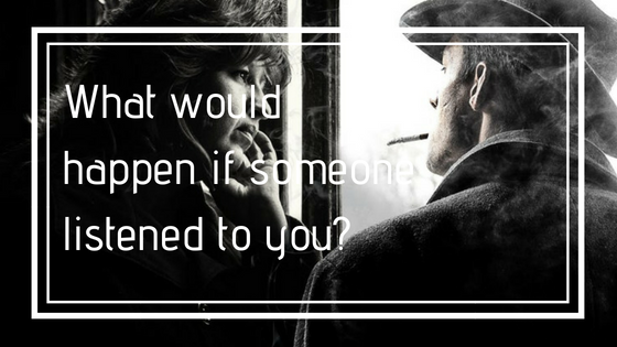 What would happen if someone listened to you?
