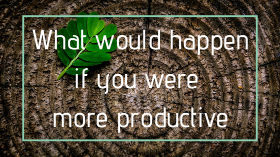 What would happen if you were more productive?